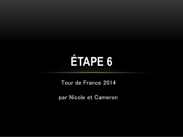 Tour de France 2014 par Nicole et Cameron ÉTAPE 6