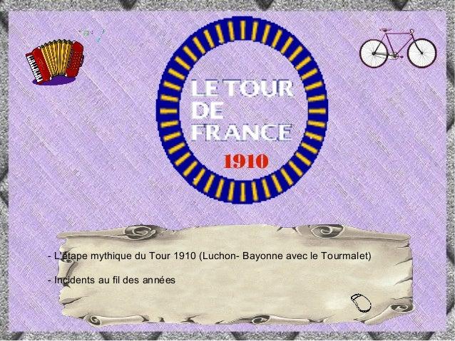 - L'étape mythique du Tour 1910 (Luchon- Bayonne avec le Tourmalet) - Incidents au fil des années 1910