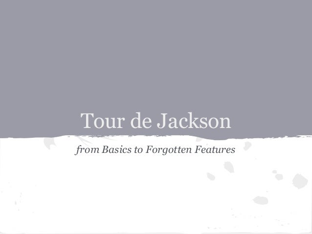 Tour de Jacksonfrom Basics to Forgotten Features