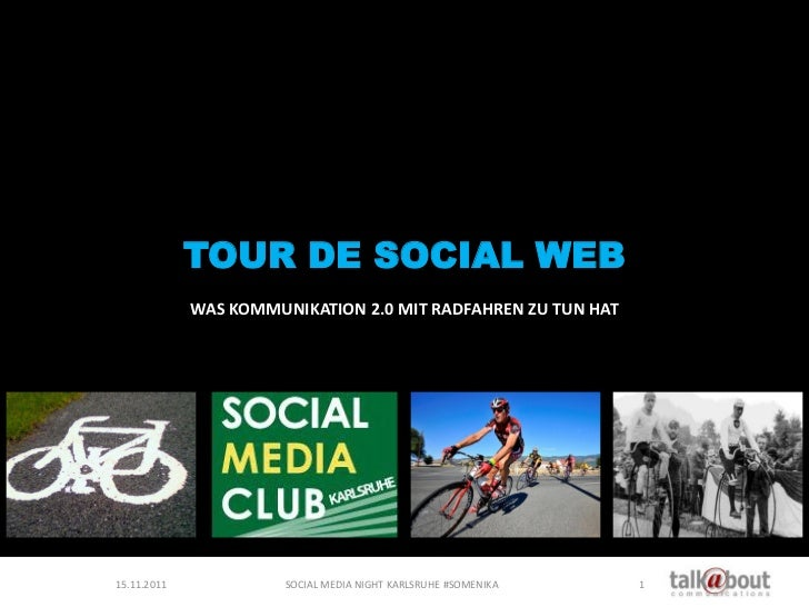 TOUR DE SOCIAL WEB             WAS KOMMUNIKATION 2.0 MIT RADFAHREN ZU TUN HAT15.11.2011             SOCIAL MEDIA NIGHT KAR...