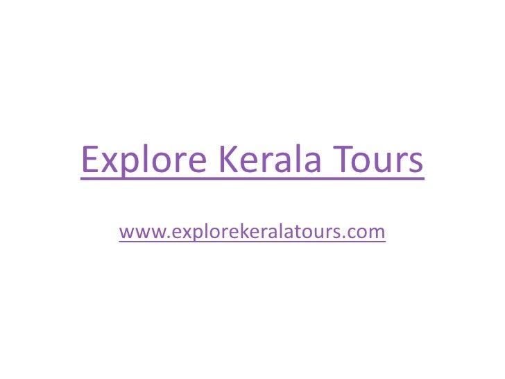 Explore Kerala Tours<br />www.explorekeralatours.com<br />