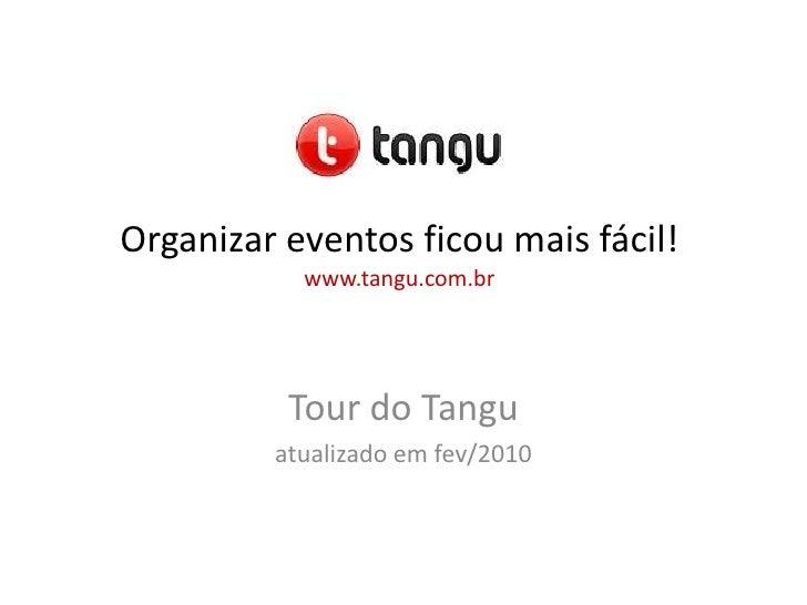 Organizar eventos ficou mais fácil!www.tangu.com.br<br />Tour do Tangu<br />atualizado em abril/2010<br />