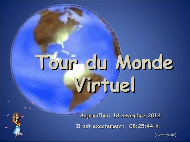 Tour du Monde    Virtuel    Aujourd'hui: 18 novembre 2012   Il est exactement: 08:25:44 h.                              (A...