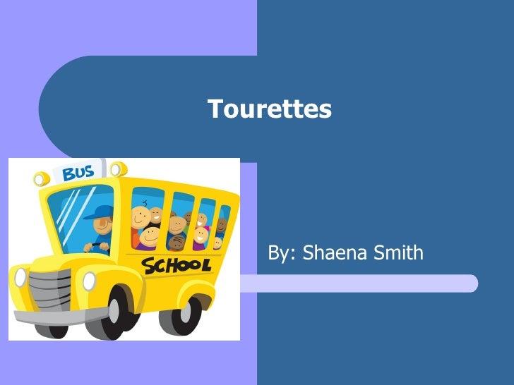 Tourettes By: Shaena Smith