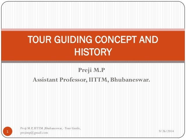 Preji M.P Assistant Professor, IITTM, Bhubaneswar. TOUR GUIDING CONCEPT AND HISTORY 1 9/26/2014 Preji M.P, IITTM ,Bhubanes...