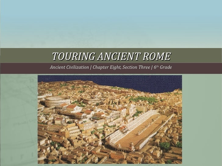TOURING ANCIENT ROME Ancient Civilization | Chapter Eight, Section Three | 6 th  Grade