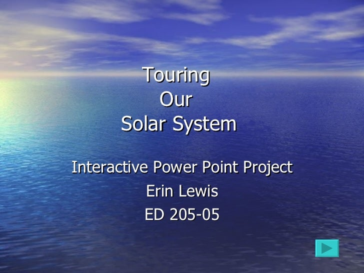 Touring  Our  Solar System Interactive Power Point Project Erin Lewis ED 205-05