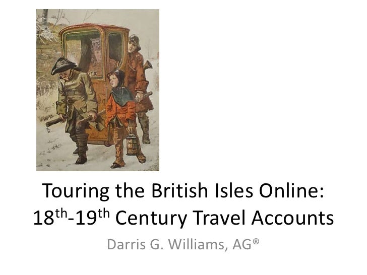 Touring the British Isles Online:18th-19th Century Travel Accounts        Darris G. Williams, AG®