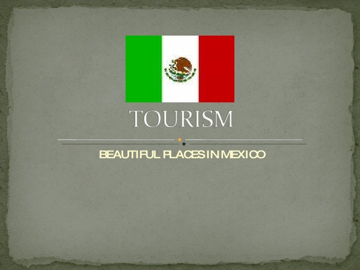 BEAUTIFUL PLACES IN MEXICO