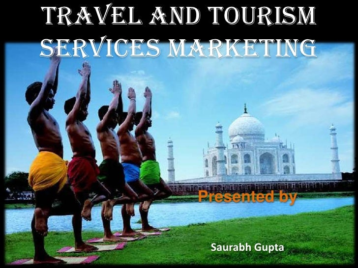 Travel And Tourism Services Marketing<br />Presented by<br />SaurabhGupta<br />