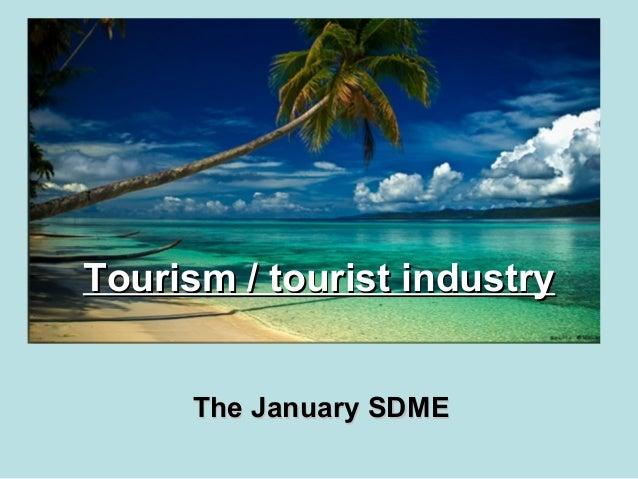 Tourism / tourist industryTourism / tourist industry The January SDMEThe January SDME