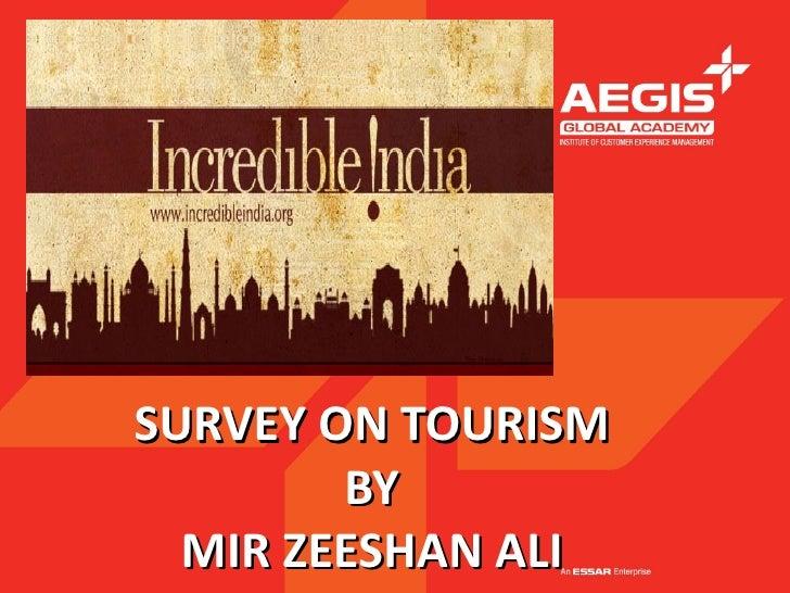 SURVEY ON TOURISM        BY  MIR ZEESHAN ALI