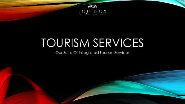 TOURISM SERVICES Our Suite Of Integrated Tourism Services