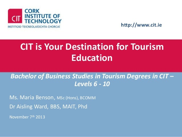http://www.cit.ie  CIT is Your Destination for Tourism Education Bachelor of Business Studies in Tourism Degrees in CIT – ...