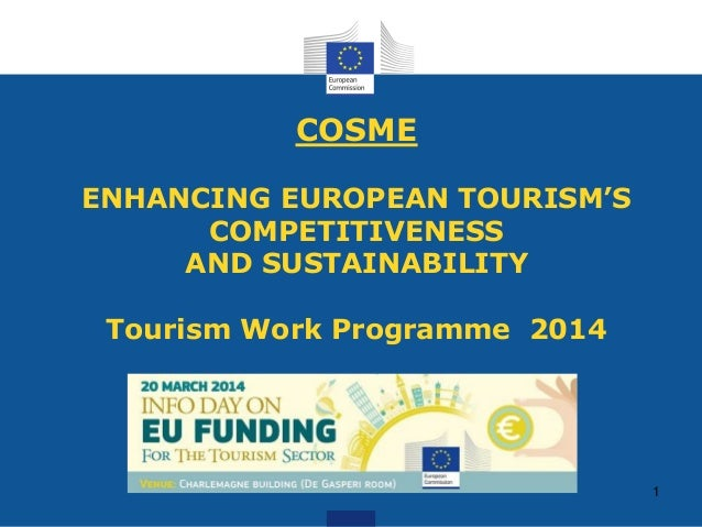 COSME ENHANCING EUROPEAN TOURISM'S COMPETITIVENESS AND SUSTAINABILITY Tourism Work Programme 2014 1