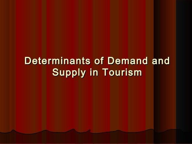 Determinants of Demand andDeterminants of Demand and Supply in TourismSupply in Tourism