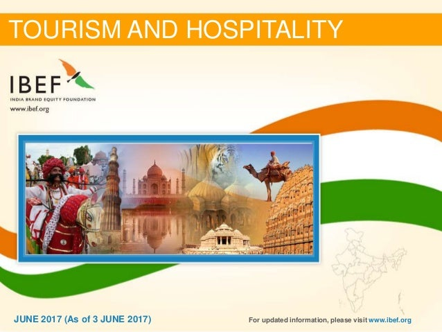 11JUNE 2017 TOURISM AND HOSPITALITY For updated information, please visit www.ibef.orgJUNE 2017 (As of 3 JUNE 2017)