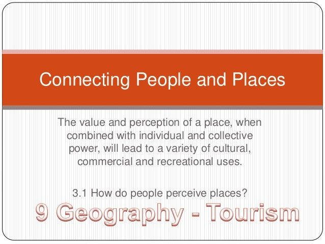 Connecting People and Places  The value and perception of a place, when  combined with individual and collective  power, w...
