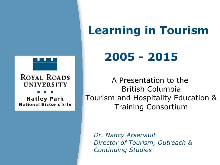 A Presentation to the  British Columbia Tourism and Hospitality Education & Training Consortium Learning in Tourism 2005 -...