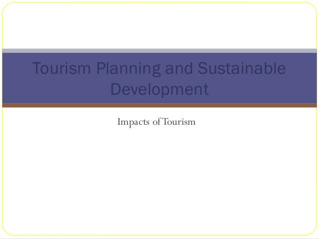 Impacts ofTourismTourism Planning and SustainableDevelopment