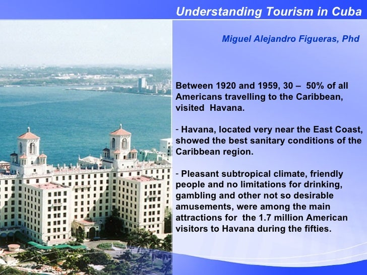 <ul><li>Between 1920 and 1959, 30 –  50% of all Americans travelling to the Caribbean, visited  Havana. </li></ul><ul><li>...