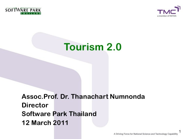 Tourism 2.0Assoc.Prof. Dr. Thanachart NumnondaDirectorSoftware Park Thailand12 March 2011                                 ...
