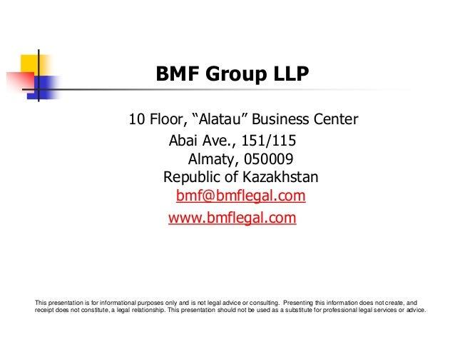 "BMF Group LLP 10 Floor, ""Alatau"" Business Center Abai Ave., 151/115 Almaty, 050009 Republic of Kazakhstan bmf@bmflegal.com..."