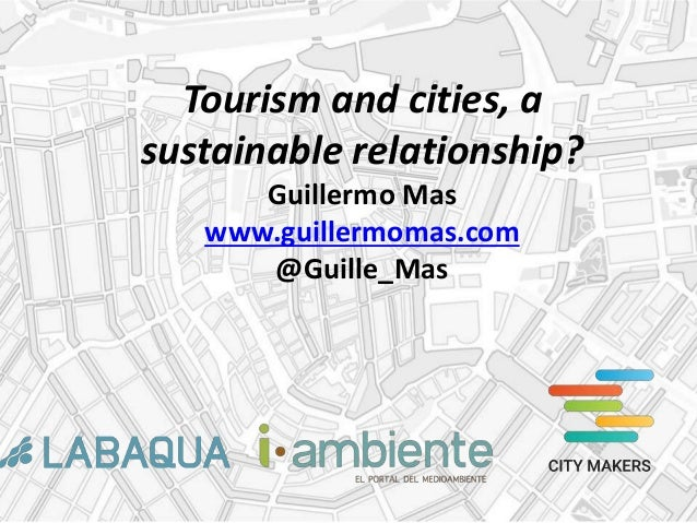 Tourism and cities, a sustainable relationship? Guillermo Mas www.guillermomas.com @Guille_Mas