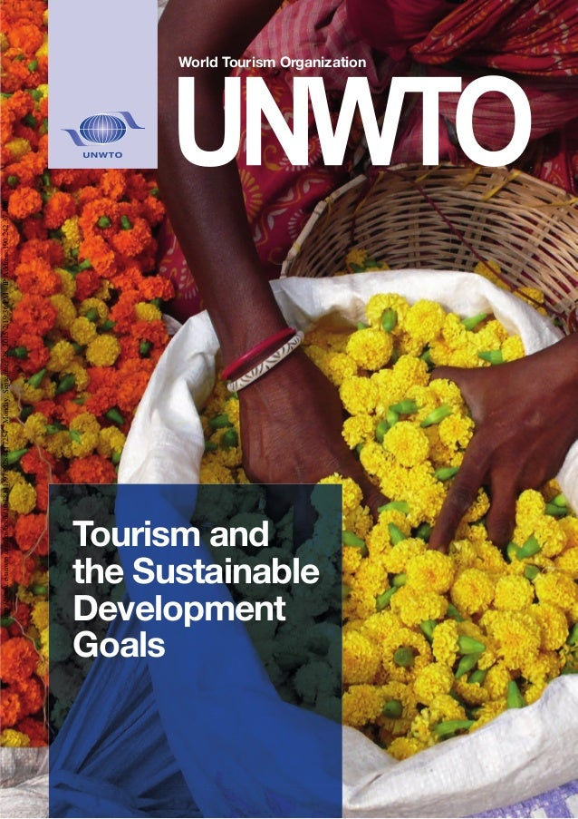 World Tourism Organization Tourism and the Sustainable Development Goals The World Tourism Organization (UNWTO) is the Uni...