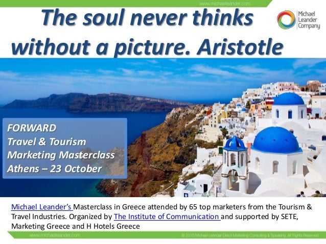 The soul never thinks without a picture. Aristotle  FORWARD Travel & Tourism Marketing Masterclass Athens – 23 October  Mi...