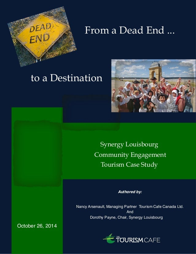 October 2014  From a Dead End ...  to a Destination  Synergy Louisbourg  Community Engagement  Tourism Case Study  Authore...