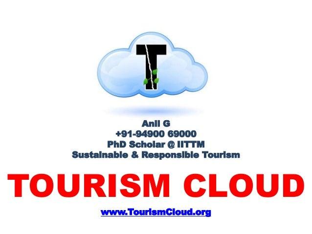 Anil G  +91-94900 69000  PhD Scholar @ IITTM  Sustainable & Responsible Tourism  TOURISM CLOUD  www.TourismCloud.org