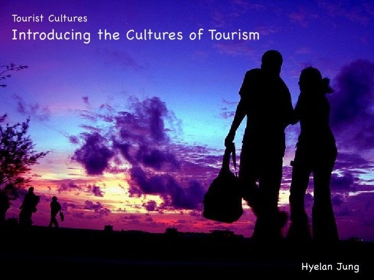 Tourist CulturesIntroducing the Cultures of Tourism                                      Hyelan Jung