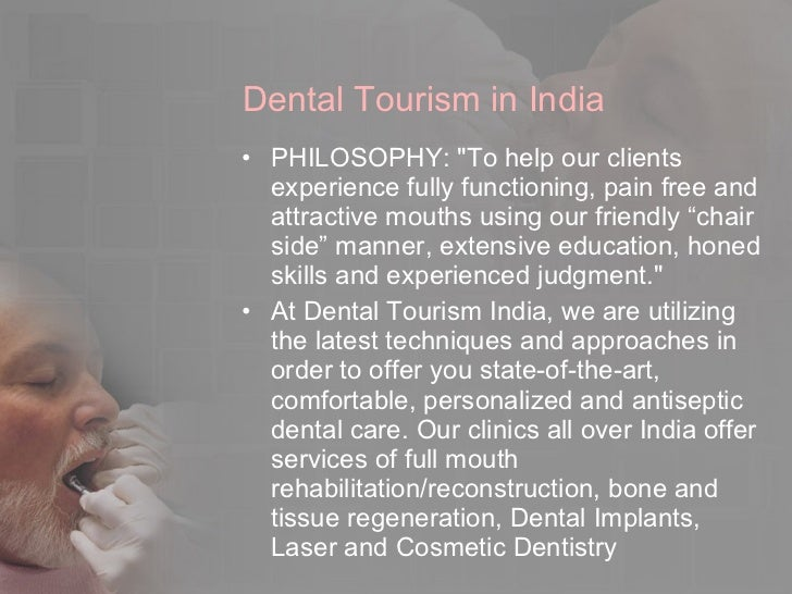 dental tourism in india think Dental tourism is a great chance to save money and other countries that notice an increased demand for the services start commercializing the services a lot of money is contributed to the development of dental services in developing countries and people who have enough money get a chance to receive dental care services for cheap.