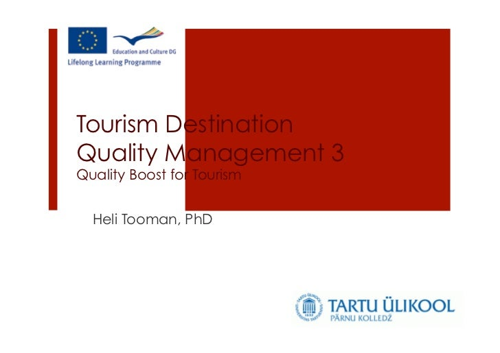 Tourism DestinationQuality Management 3Quality Boost for Tourism  Heli Tooman, PhD