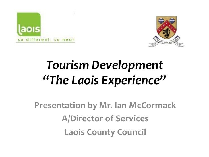 "Tourism Development ""The Laois Experience""Presentation by Mr. Ian McCormack      A/Director of Services       Laois County..."