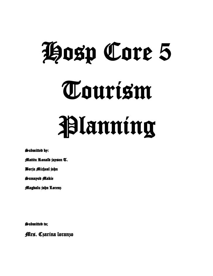 Hosp Core 5<br />Tourism Planning<br />Submitted by:<br />Matitu Ronald jayson T.<br />Borja Micheal john <br />Sumayod Ma...