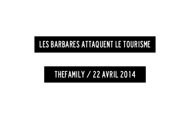 Les Barbares attaquent le tourisme TheFamily / 22 avril 2014
