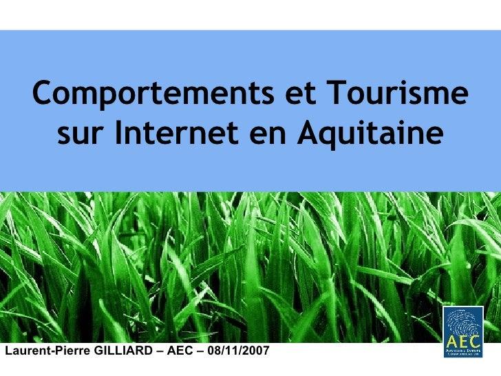 Comportements et Tourisme sur Internet en Aquitaine Laurent-Pierre GILLIARD – AEC – 08/11/2007