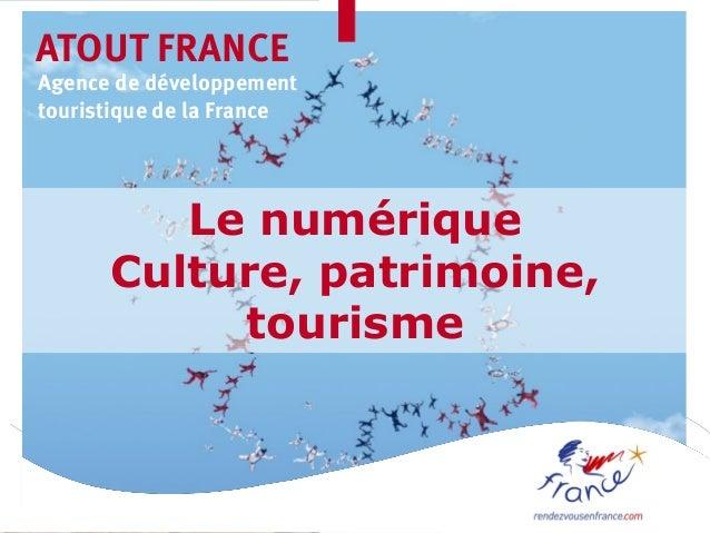 ATOUT FRANCEAgence de développementtouristique de la France         Le numérique      Culture, patrimoine,           touri...