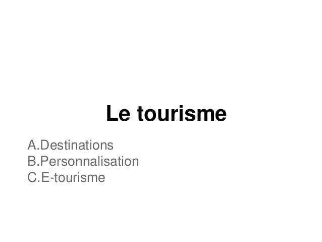 Le tourisme A.Destinations B.Personnalisation C.E-tourisme