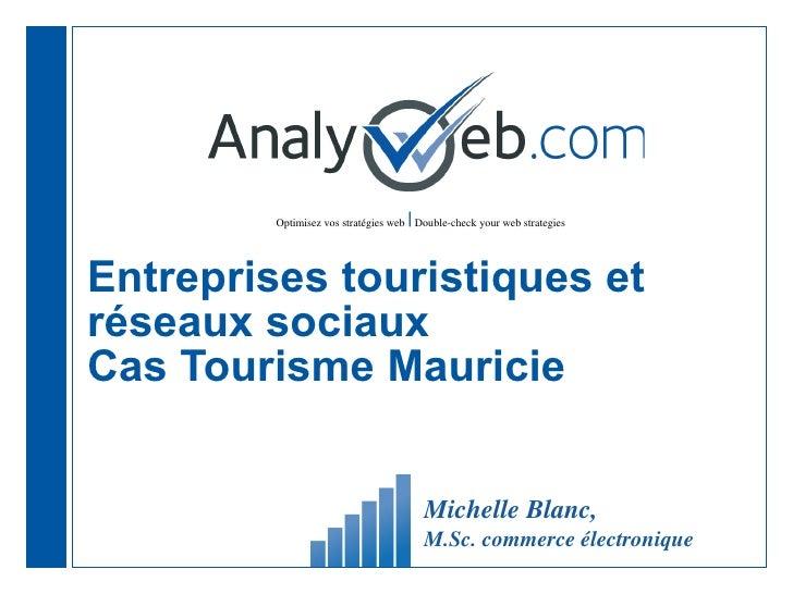 Entreprises touristiques et réseaux sociaux  Cas Tourisme Mauricie Michelle Blanc,  M.Sc. commerce électronique