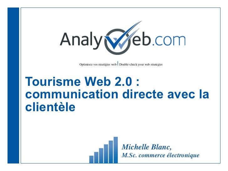 Tourisme Web 2.0 : communication directe avec la clientèle Michelle Blanc,  M.Sc. commerce électronique