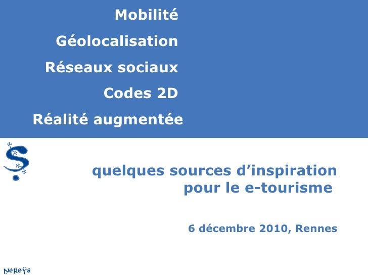 Mobilité  Géolocalisation Réseaux sociaux        Codes 2DRéalité augmentée      quelques sources d'inspiration            ...