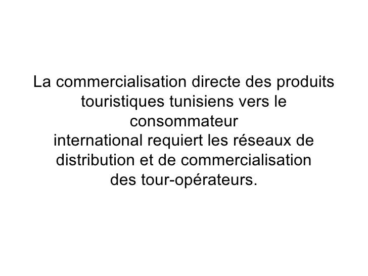 La commercialisation directe des produits touristiques tunisiens vers le consommateur international requiert les réseaux d...
