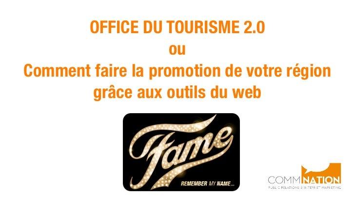 OFFICE DU TOURISME 2.0                    ouComment faire la promotion de votre région       grâce aux outils du web