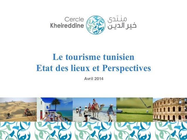 Le tourisme tunisien  Etat des lieux et Perspectives!  Avril 2014!  1