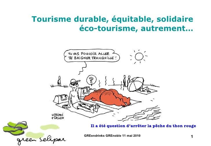 Tourisme durable, équitable, solidaire éco-tourisme, autrement… Il a été question d'arrêter la pêche du thon rouge