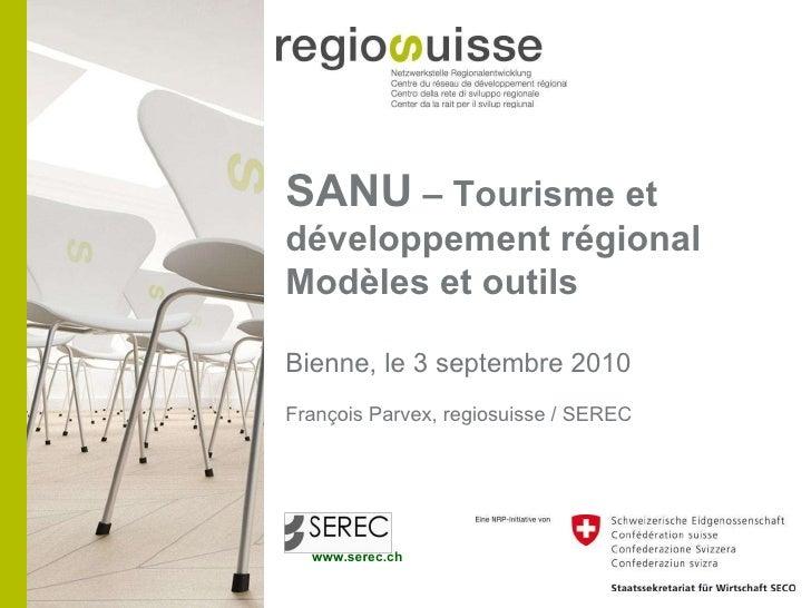 SANU  – Tourisme et développement régional Modèles et outils Bienne, le 3 septembre 2010 François Parvex, regiosuisse / SE...