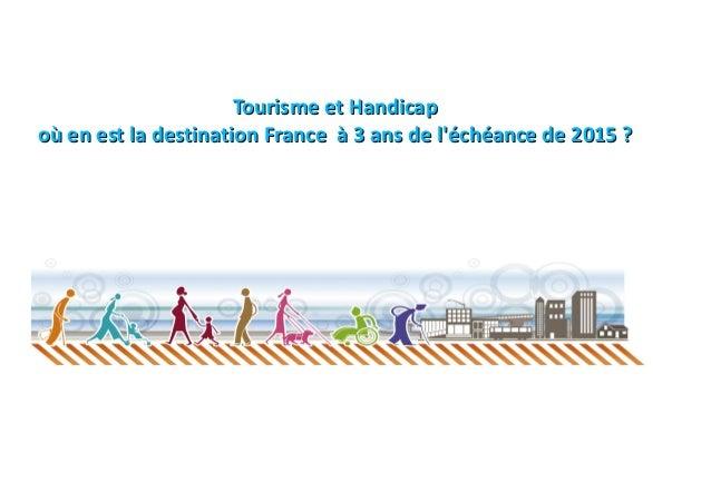 Tourisme et Handicapoù en est la destination France à 3 ans de léchéance de 2015 ?